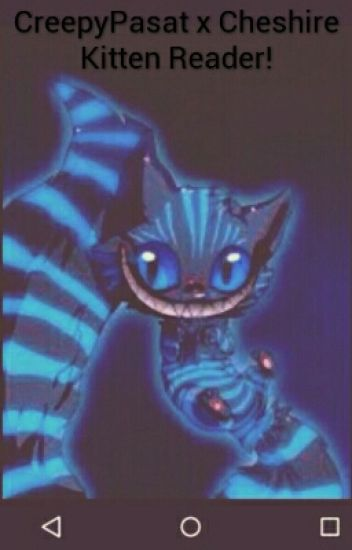 Creepypasta x Cheshire Kitten Reader