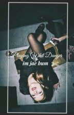Playing with danger - Jae Bum +18  by -GOT7-ME