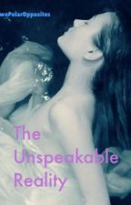 The Unspeakable Reality (Romance Story) DROPPED by TwoPolarOpposites