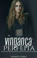 Vingança Perfeita  by yasminlunna15