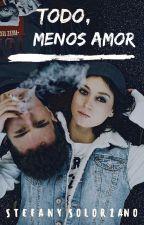 Todo, menos amor (PAUSADA) by StefanySolorzano