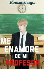 =Me Enamore De Mi Profesor=♡ Taehyung♡ (TERMINADA) by kimtaeshugA