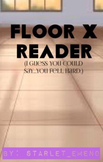 Floor x reader