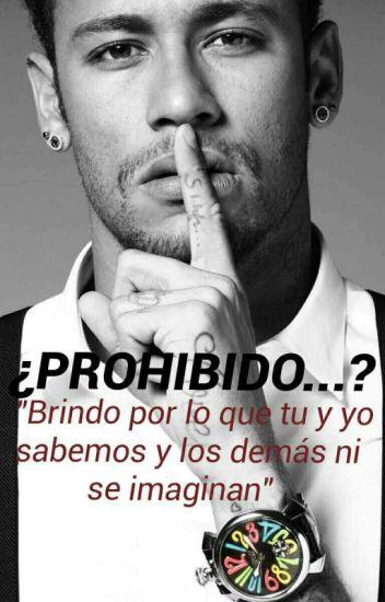 ✖¿prohibido...?✖(Neymar y tu, Terminada )