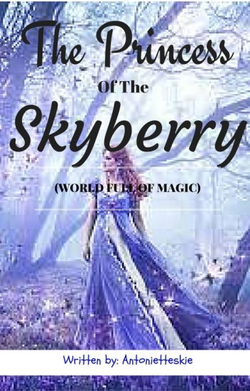 The princess of the Skyberry (World full of Magic) Minor editing