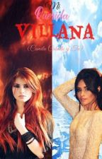 Mi Querida Villana (Camila Cabello y Tu) by DreamMaker111