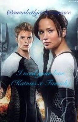 I need your love. (Katniss x Finnick) - PrimEverdeen - Wattpad
