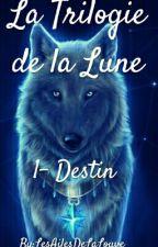 La Trilogie de la Lune, Destin. by LesAilesDeLaLouve