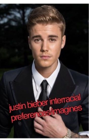 Justin Bieber interracial preferences/imagines