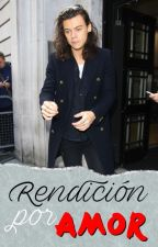 Rendición Por Amor - Harry Styles |TERMINADA by lucillex1d