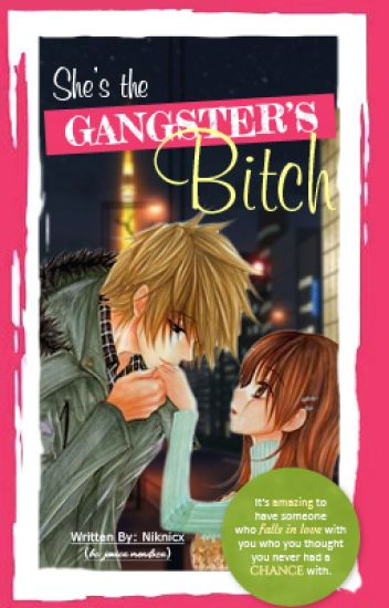 She's the Gangster's Bitch - AWESOMELY COMPLETED