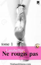 Ne rougis pas (Tome 1 )  by Lanabellia