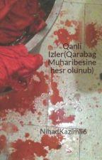 Qanli Izler(Qarabag Muharibesine hesr olunub) by NihadKazimli6
