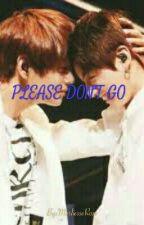 PLEASE DON'T GO ( Vkook) by MarliesseRose
