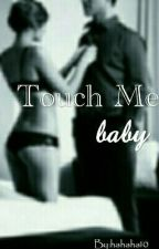 Touch Me Baby by hahaha110