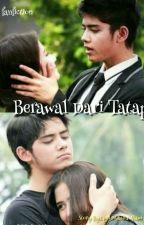 BERAWAL DARI TATAP(End) by qorimaulia_25