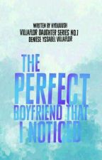 The Perfect Boyfriend That I Noticed (COMPLETED)  by hyduuush
