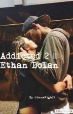 Addicted 2 || Ethan Dolan by AnnaRighi9