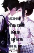 SHE MADE ME LOVE HER (Completed) by JeyyDee628