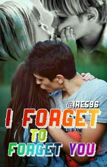 I forget to forget you