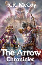 The Arrow Chronicles by rrmccoy