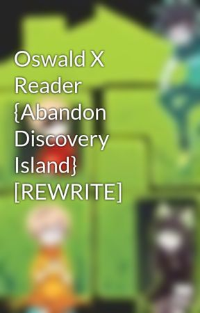 Oswald X Reader {Abandon Discovery Island} [REWRITE] by SevenCrystalStars