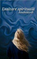 Exaltare spirituală by AnaBoleyn9