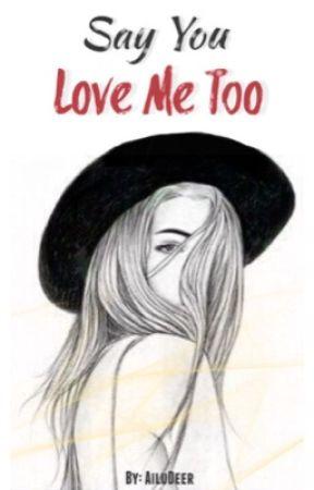Say You Love Me Too by AiluDeer
