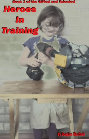Heroes in Training, Book 1 of the Gifted and Talented by paperwizard