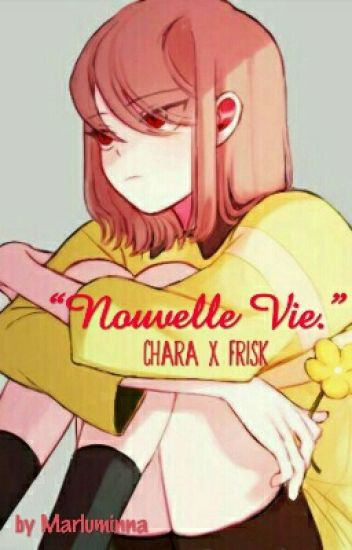 """""""Nouvelle Vie.""""  ( Chara x Frisk )"""