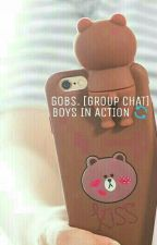 GOBS. [GROUP CHAT] BOYS IN ACTION by urbaey