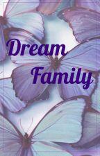 » dream family。 by DreamFam