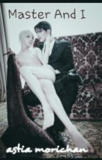 Master And I   YAOI   BOYXBOY by Astia_morichan