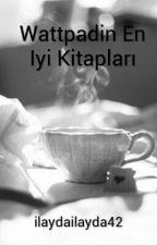 Wattpadin En Iyi Kitaplari by ilayda_selenay