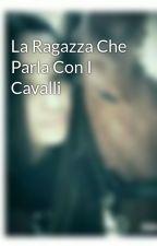 La Ragazza Che Parla Con I Cavalli  by Saretta01cavalli