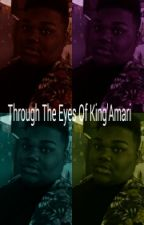 Through The Eyes Of King'Amari  by TheLegendaryNirveen