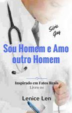 Sou Homem e Amo outro Homem - Livro 01 - #Escritoresdeourowattys4 by Autora-Lenice-Len