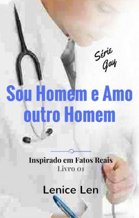 Sou Homem e Amo outro Homem - Livro 01 - by Autora-Lenice-Len