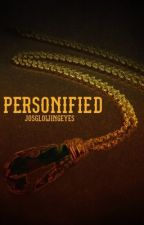Personified {discontinued- to be rewritten} by thisisvivavendetta