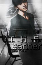 THE TEACHER ➳ T.Y | BOOK 1 by alieness-