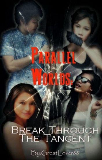 Parallel Worlds : Break Through The Tangent