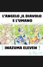 L'angelo,il Diavolo E L'umano❕Inazuma Eleven❗ by Ly_love