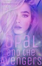 Opal and the Avengers || Avengers Fan Fic by BookNerd2410