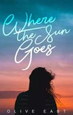 Where The Sun Goes - 2019 Wattys Entry by OliveEast