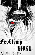 Problémy Otaku ✔ by GreeFire