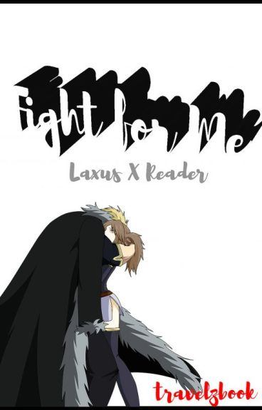 Fight for Me  // LaxusXReader \\ Watty Award's