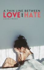 A Thin Line Between Love and Hate #Wattys2016 by lovelyness-