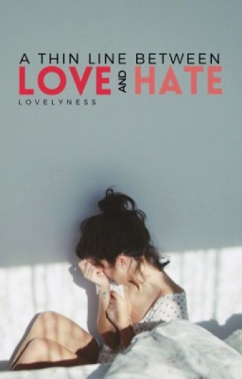A Thin Line Between Love and Hate
