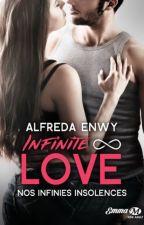 Infinite Love ∞ Nos infinies insolences [Publié chez Milady] by AlfredaEnwy