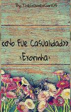 ||No Fue Casualidad||Exorinha<3 by TheGamerGirl04